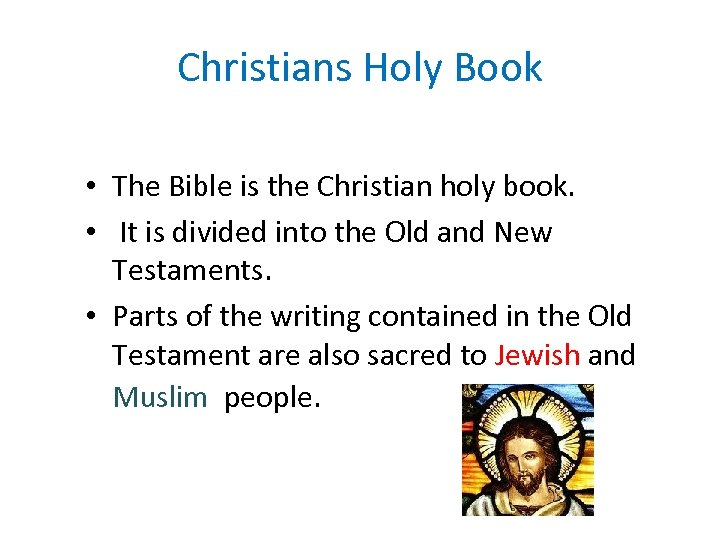Christians Holy Book • The Bible is the Christian holy book. • It is