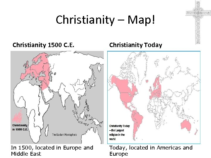 Christianity – Map! Christianity 1500 C. E. In 1500, located in Europe and Middle