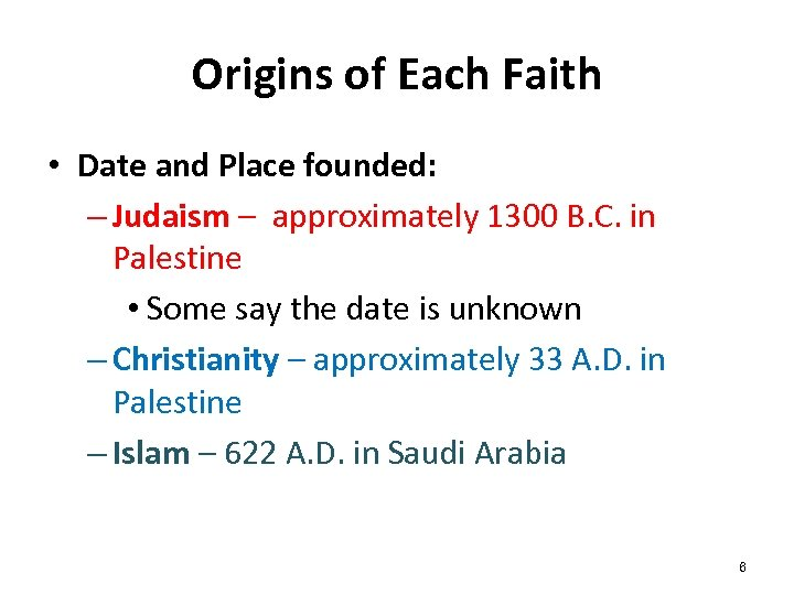 Origins of Each Faith • Date and Place founded: – Judaism – approximately 1300