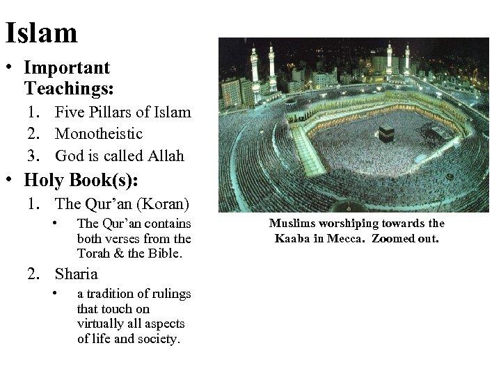 Islam • Important Teachings: 1. Five Pillars of Islam 2. Monotheistic 3. God is