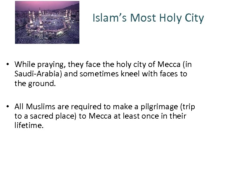 Islam's Most Holy City • While praying, they face the holy city of Mecca
