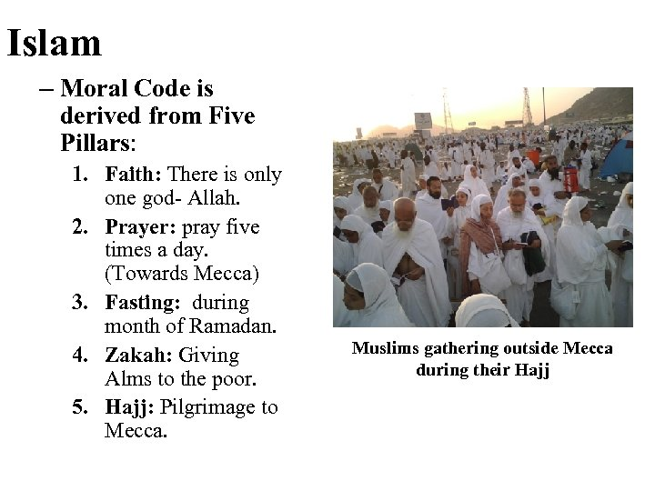 Islam – Moral Code is derived from Five Pillars: 1. Faith: There is only