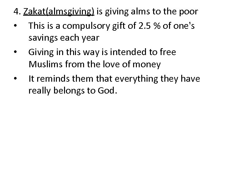 4. Zakat(almsgiving) is giving alms to the poor • This is a compulsory gift