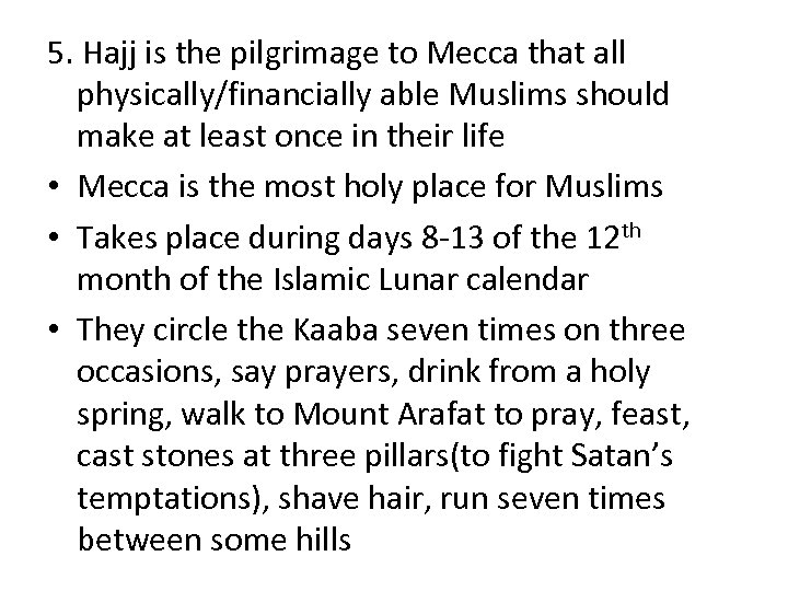 5. Hajj is the pilgrimage to Mecca that all physically/financially able Muslims should make