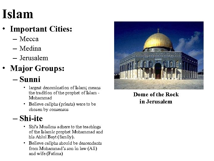 Islam • Important Cities: – Mecca – Medina – Jerusalem • Major Groups: –