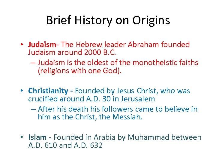 Brief History on Origins • Judaism- The Hebrew leader Abraham founded Judaism around 2000