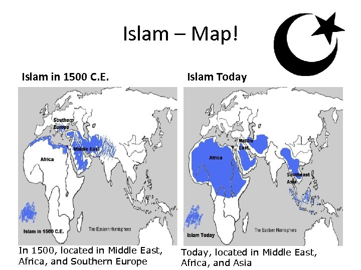 Islam – Map! Islam in 1500 C. E. In 1500, located in Middle East,