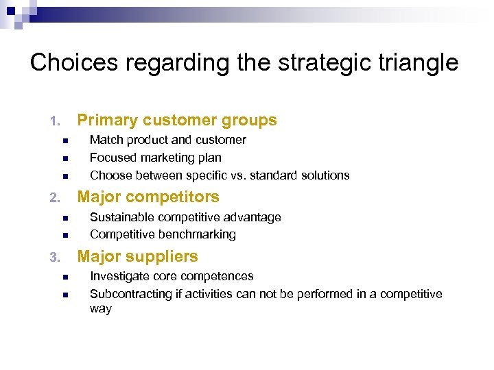 Choices regarding the strategic triangle Primary customer groups 1. n n n Match product