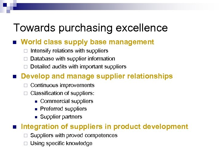 Towards purchasing excellence n World class supply base management Intensify relations with suppliers ¨