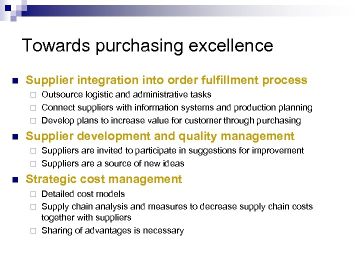 Towards purchasing excellence n Supplier integration into order fulfillment process Outsource logistic and administrative