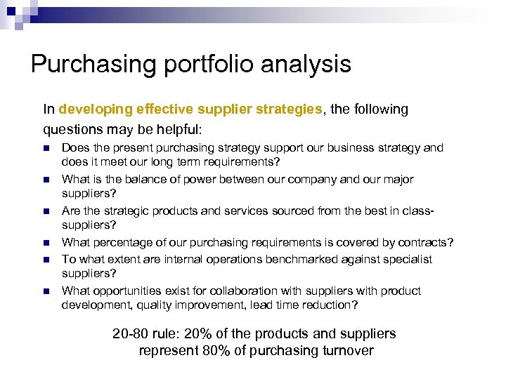 Purchasing portfolio analysis In developing effective supplier strategies, the following questions may be helpful: