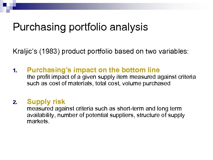 Purchasing portfolio analysis Kraljic's (1983) product portfolio based on two variables: 1. Purchasing's impact