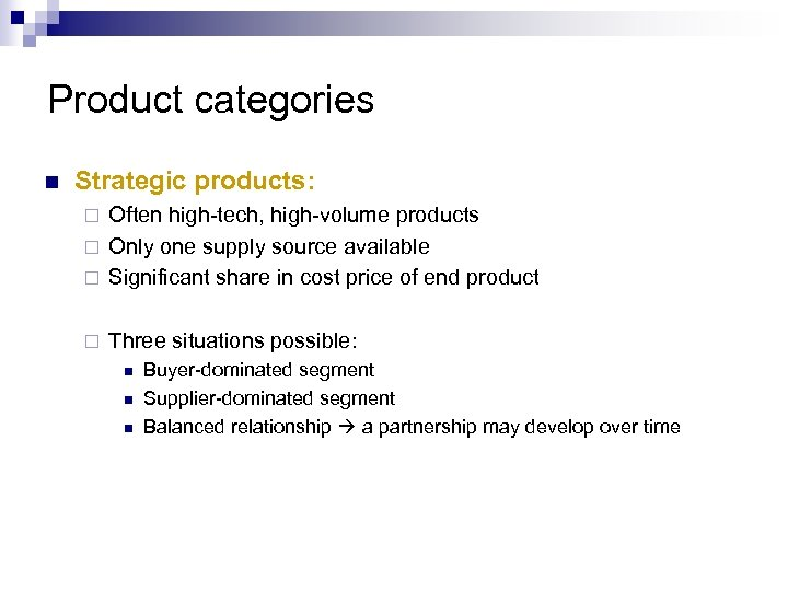 Product categories n Strategic products: Often high-tech, high-volume products ¨ Only one supply source