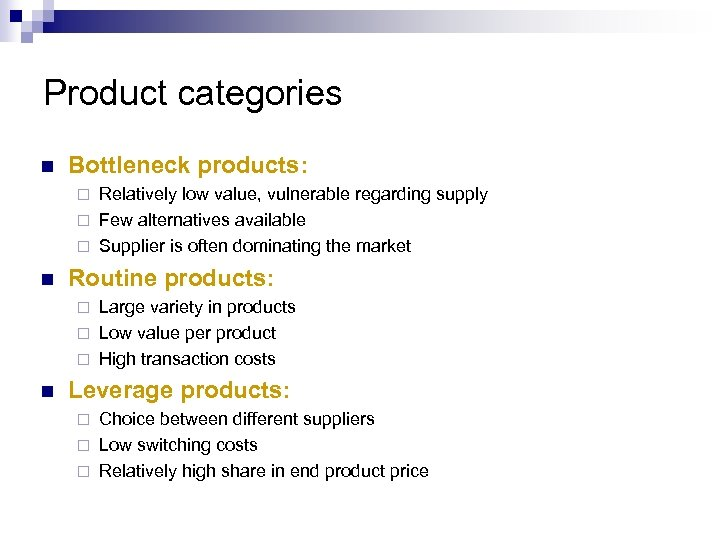 Product categories n Bottleneck products: Relatively low value, vulnerable regarding supply ¨ Few alternatives