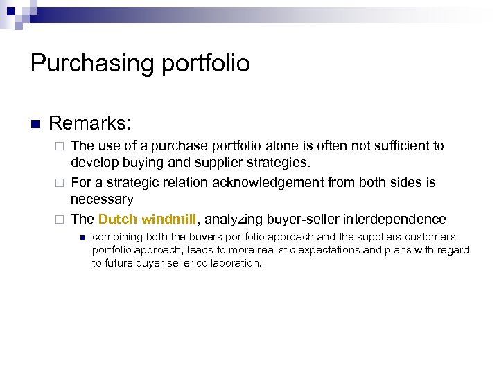 Purchasing portfolio n Remarks: The use of a purchase portfolio alone is often not