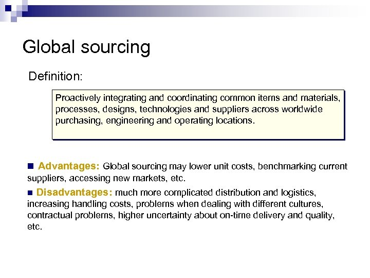 Global sourcing Definition: Proactively integrating and coordinating common items and materials, processes, designs, technologies