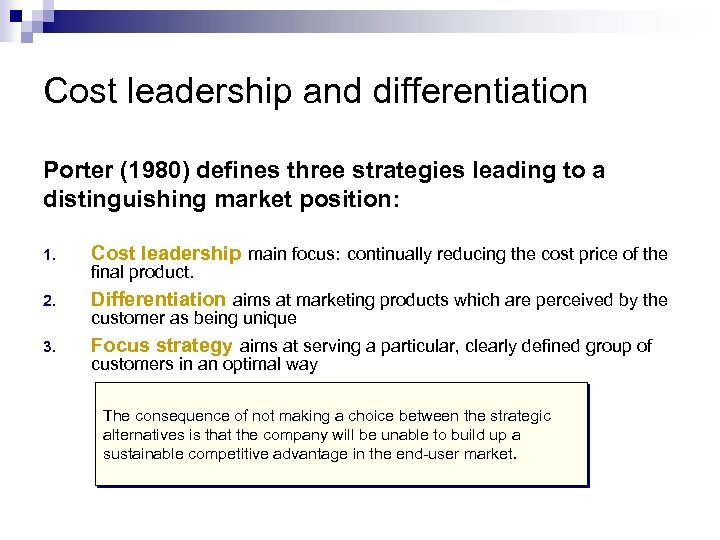 Cost leadership and differentiation Porter (1980) defines three strategies leading to a distinguishing market