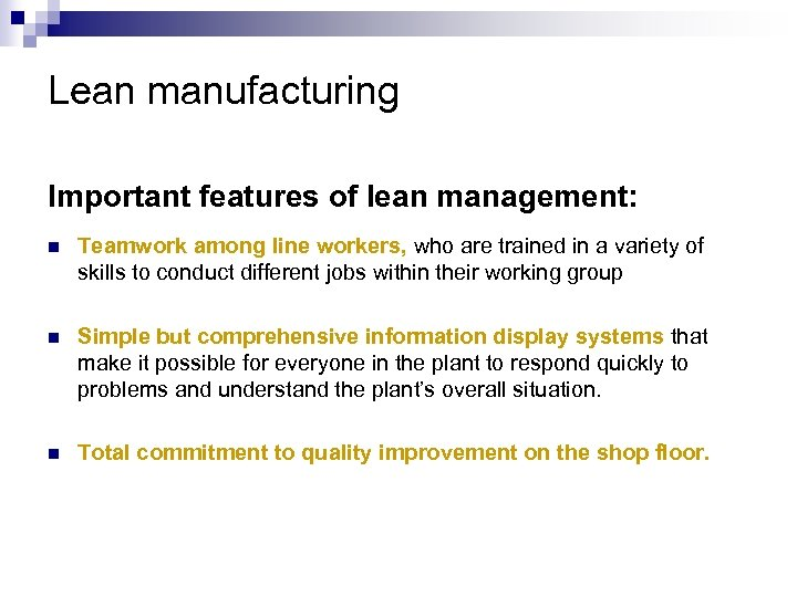 Lean manufacturing Important features of lean management: n Teamwork among line workers, who are