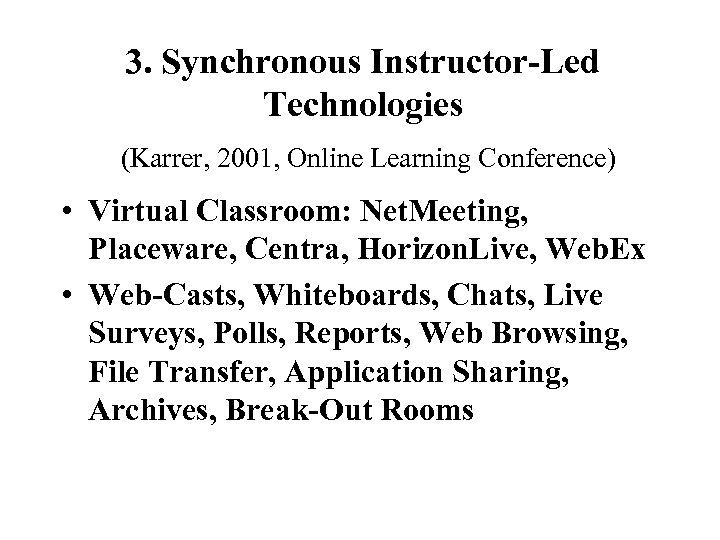 3. Synchronous Instructor-Led Technologies (Karrer, 2001, Online Learning Conference) • Virtual Classroom: Net. Meeting,