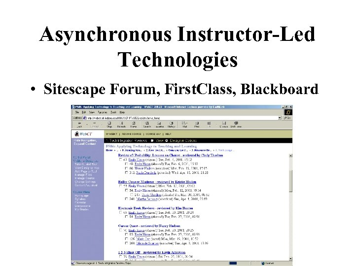 Asynchronous Instructor-Led Technologies • Sitescape Forum, First. Class, Blackboard