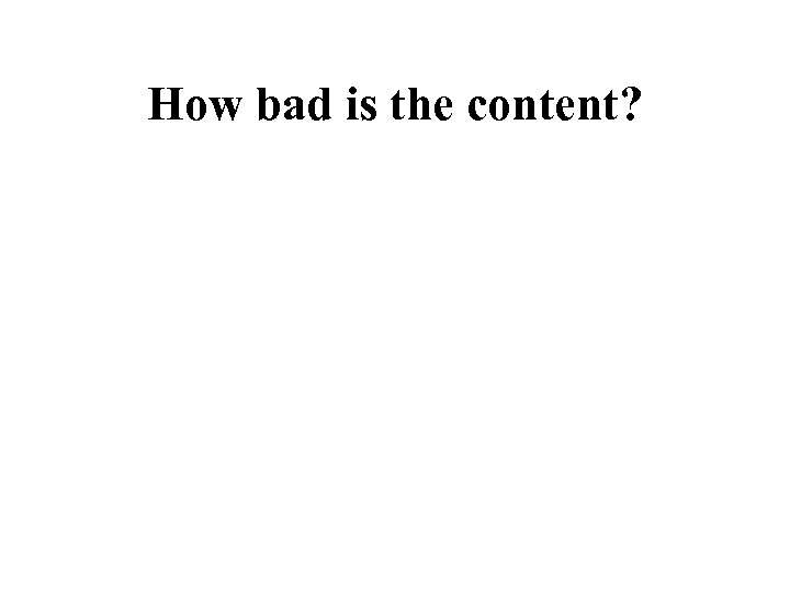 How bad is the content?