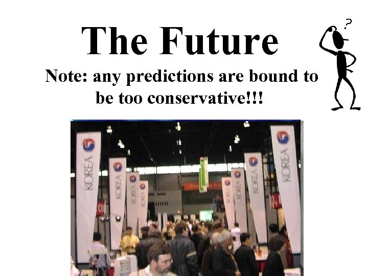 The Future Note: any predictions are bound to be too conservative!!!
