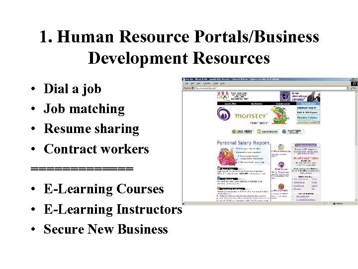 1. Human Resource Portals/Business Development Resources • Dial a job • Job matching •