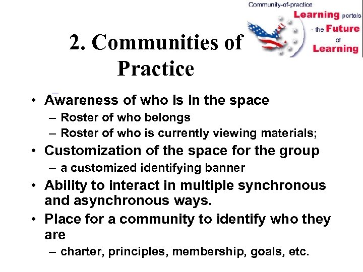 2. Communities of Practice • Awareness of who is in the space – Roster