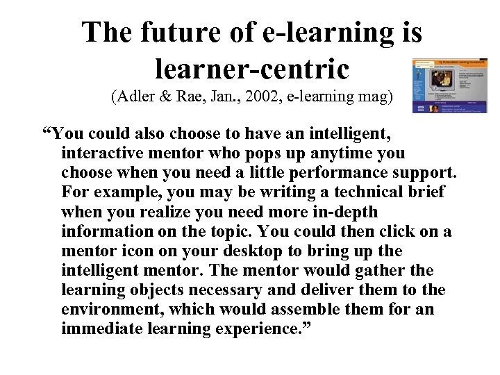 The future of e-learning is learner-centric (Adler & Rae, Jan. , 2002, e-learning mag)