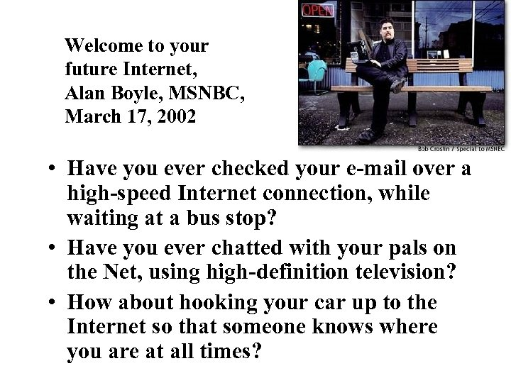 Welcome to your future Internet, Alan Boyle, MSNBC, March 17, 2002 • Have you
