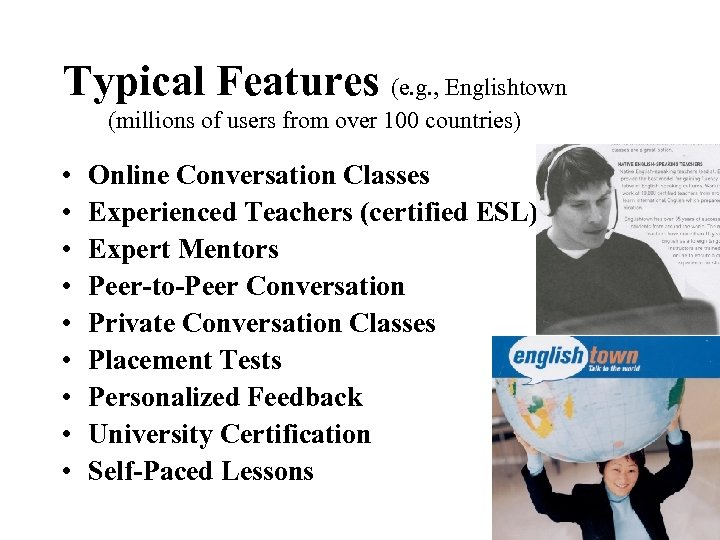 Typical Features (e. g. , Englishtown (millions of users from over 100 countries) •