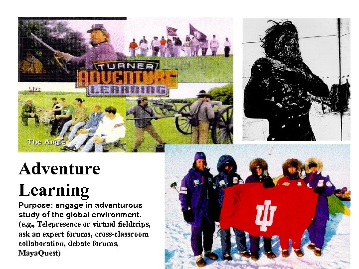 Adventure Learning Purpose: engage in adventurous study of the global environment. (e. g. ,