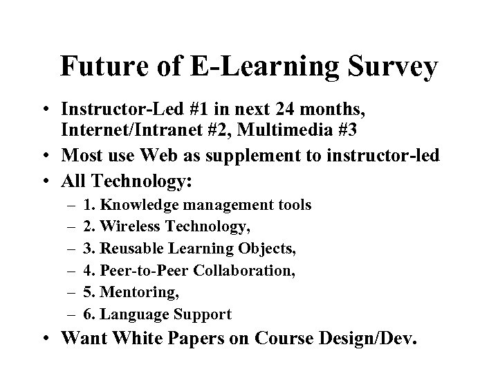 Future of E-Learning Survey • Instructor-Led #1 in next 24 months, Internet/Intranet #2, Multimedia
