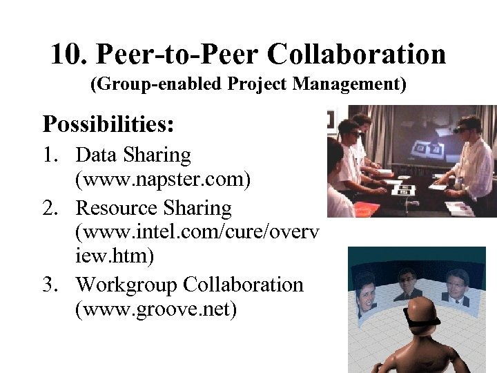 10. Peer-to-Peer Collaboration (Group-enabled Project Management) Possibilities: 1. Data Sharing (www. napster. com) 2.