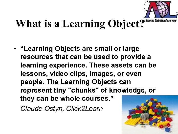 """What is a Learning Object? • """"Learning Objects are small or large resources that"""