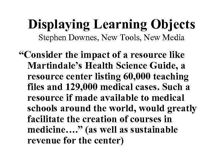 """Displaying Learning Objects Stephen Downes, New Tools, New Media """"Consider the impact of a"""