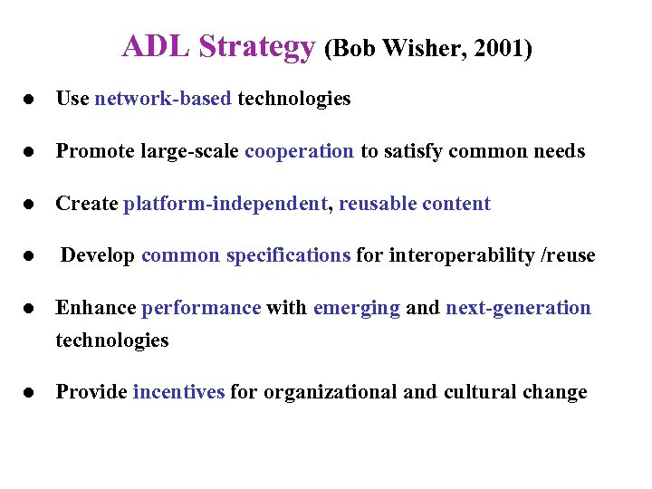 ADL Strategy (Bob Wisher, 2001) l Use network-based technologies l Promote large-scale cooperation to