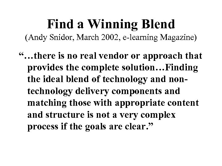 """Find a Winning Blend (Andy Snidor, March 2002, e-learning Magazine) """"…there is no real"""