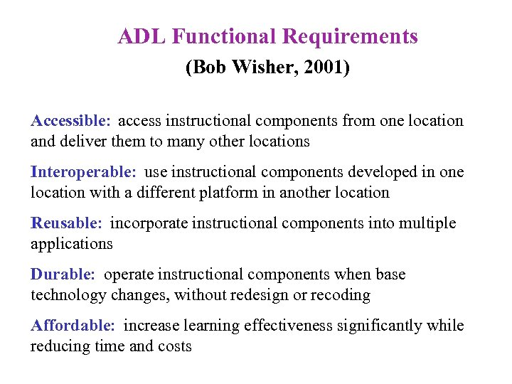 ADL Functional Requirements (Bob Wisher, 2001) Accessible: access instructional components from one location and