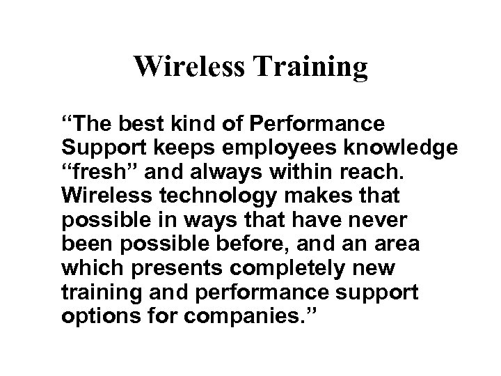 """Wireless Training """"The best kind of Performance Support keeps employees knowledge """"fresh"""" and always"""