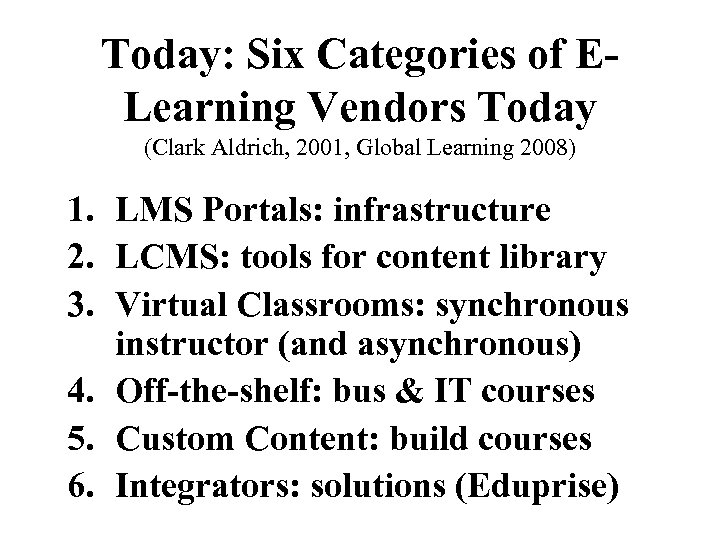 Today: Six Categories of ELearning Vendors Today (Clark Aldrich, 2001, Global Learning 2008) 1.