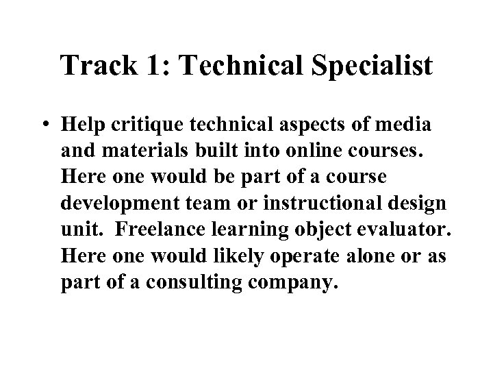 Track 1: Technical Specialist • Help critique technical aspects of media and materials built