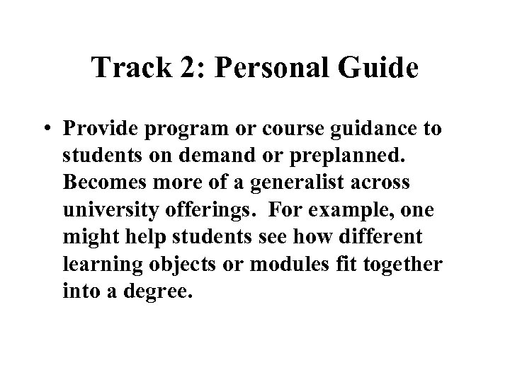Track 2: Personal Guide • Provide program or course guidance to students on demand