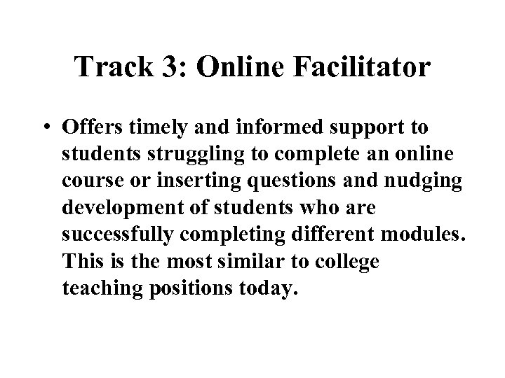 Track 3: Online Facilitator • Offers timely and informed support to students struggling to