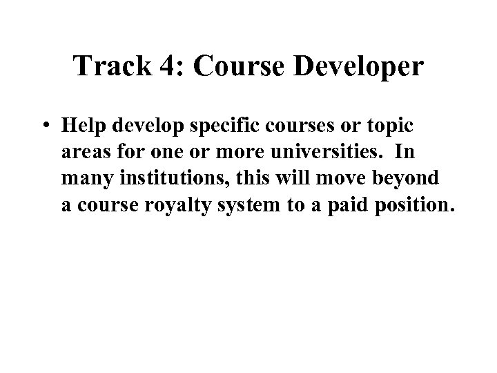 Track 4: Course Developer • Help develop specific courses or topic areas for one