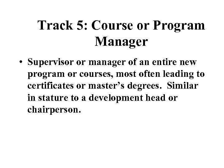 Track 5: Course or Program Manager • Supervisor or manager of an entire new