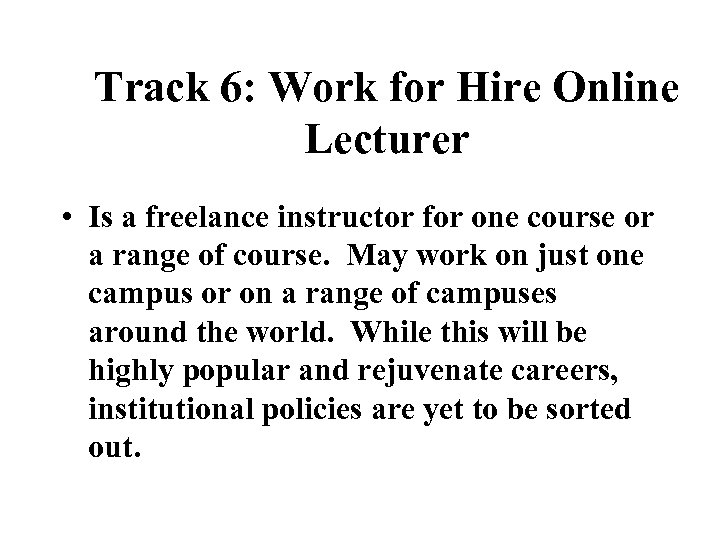 Track 6: Work for Hire Online Lecturer • Is a freelance instructor for one