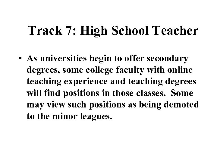 Track 7: High School Teacher • As universities begin to offer secondary degrees, some