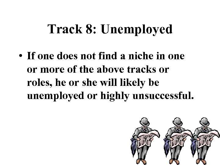 Track 8: Unemployed • If one does not find a niche in one or