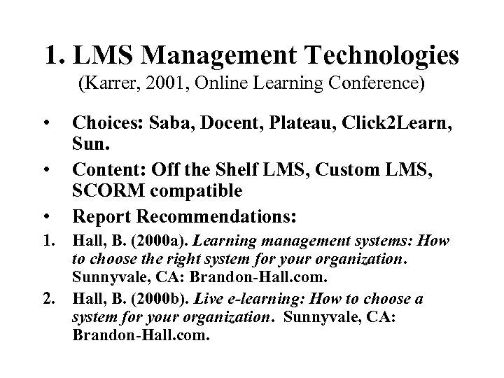 1. LMS Management Technologies (Karrer, 2001, Online Learning Conference) • • • Choices: Saba,